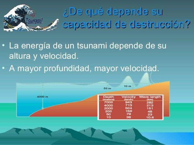¿De qué depende su¿De qué depende sucapacidad de destrucción?capacidad de destrucción?• La energía de un tsunami depende d...