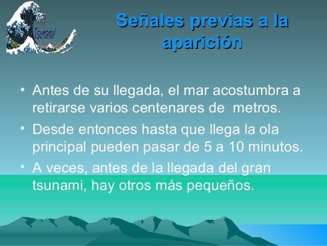 Señales previas a laSeñales previas a laapariciónaparición• Antes de su llegada, el mar acostumbra aretirarse varios cente...