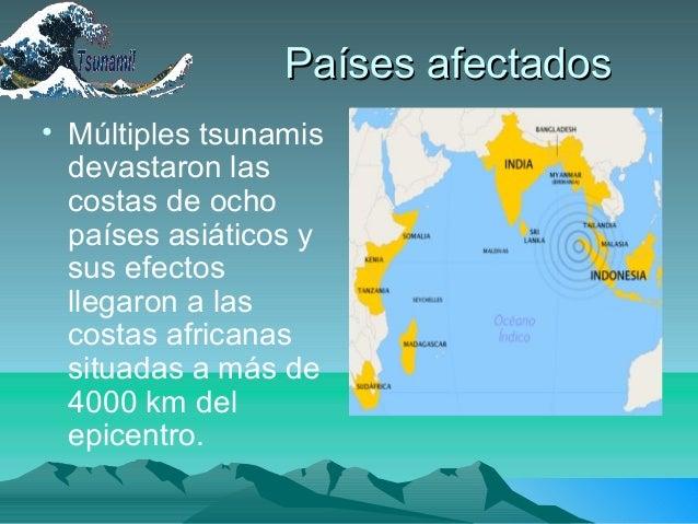 Países afectadosPaíses afectados• Múltiples tsunamisdevastaron lascostas de ochopaíses asiáticos ysus efectosllegaron a la...
