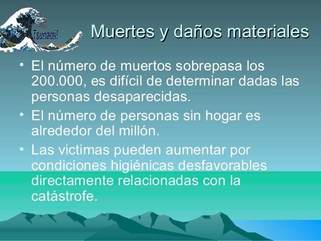 Muertes y daños materialesMuertes y daños materiales• El número de muertos sobrepasa los200.000, es difícil de determinar ...
