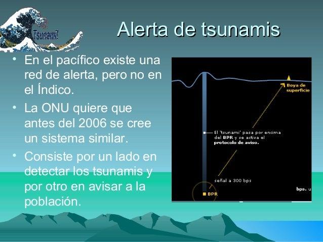 Alerta de tsunamisAlerta de tsunamis• En el pacífico existe unared de alerta, pero no enel Índico.• La ONU quiere queantes...