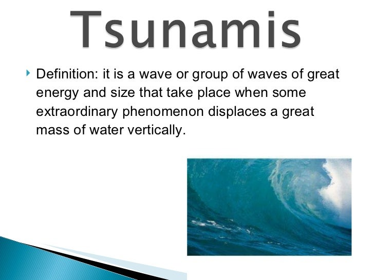 <ul><li>Definition: it is a wave or group of waves of great energy and size that take place when some extraordinary phenom...