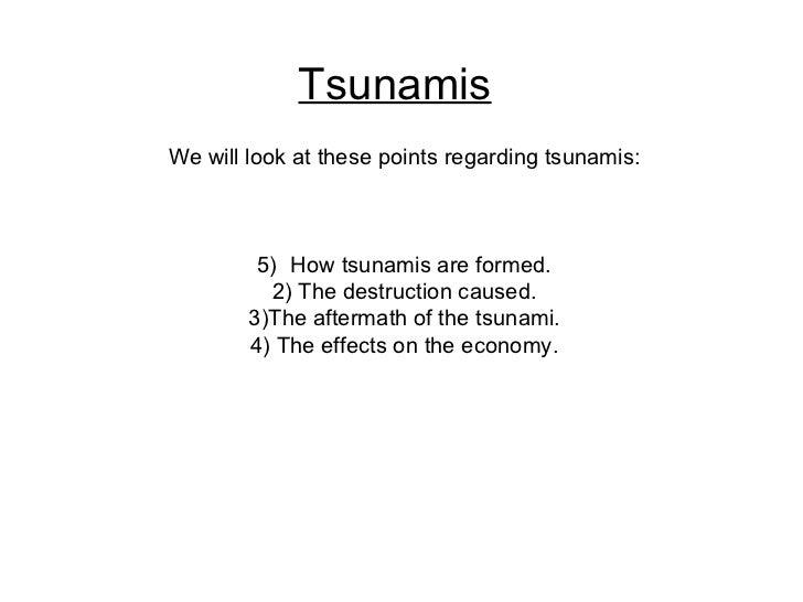Tsunamis <ul><li>We will look at these points regarding tsunamis: </li></ul><ul><li>How tsunamis are formed. </li></ul><ul...