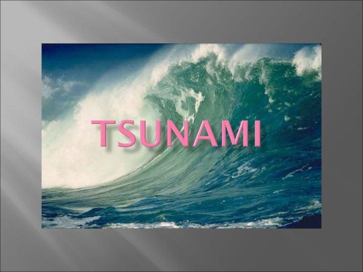    Um tsunami é uma onda ou uma série delas que ocorrem    após perturbações abruptas que deslocam verticalmente a    col...
