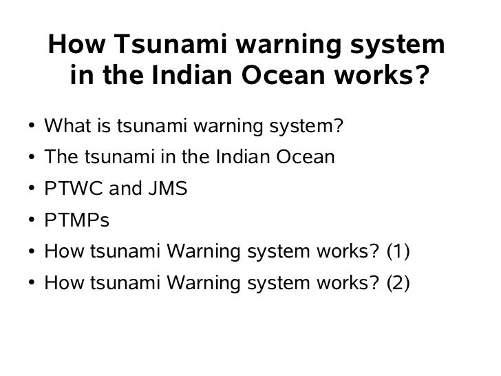 How Tsunami warning system     in the Indian Ocean works?●   What is tsunami warning system?●   The tsunami in the Indian ...