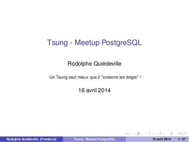 """Tsung - Meetup PostgreSQL Rodolphe Quiédeville Un Tsung vaut mieux que 2 """"croisons les doigts"""" ! 16 avril 2014 Rodolphe Qu..."""