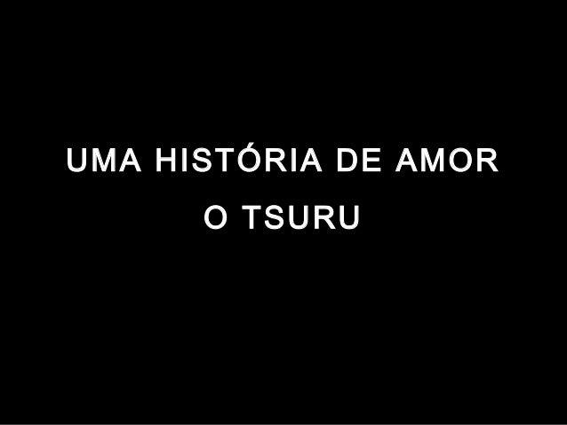 UMA HISTÓRIA DE AMOR O TSURU