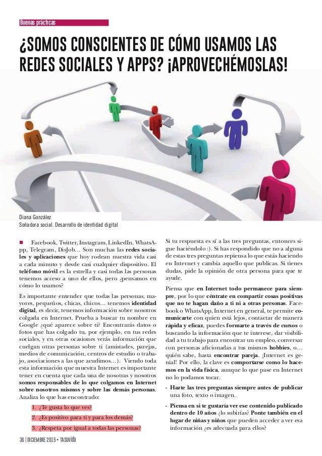 36   DICIEMBRE 2015 • TAsuvida ¿SOMOS CONSCIENTES DE CÓMO USAMOS LAS REDES SOCIALES Y APPS? ¡APROVECHÉMOSLAS! Diana Gonzál...