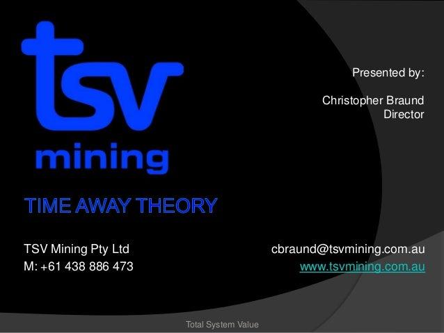 Presented by: Christopher Braund Director  TSV Mining Pty Ltd M: +61 438 886 473  cbraund@tsvmining.com.au www.tsvmining.c...