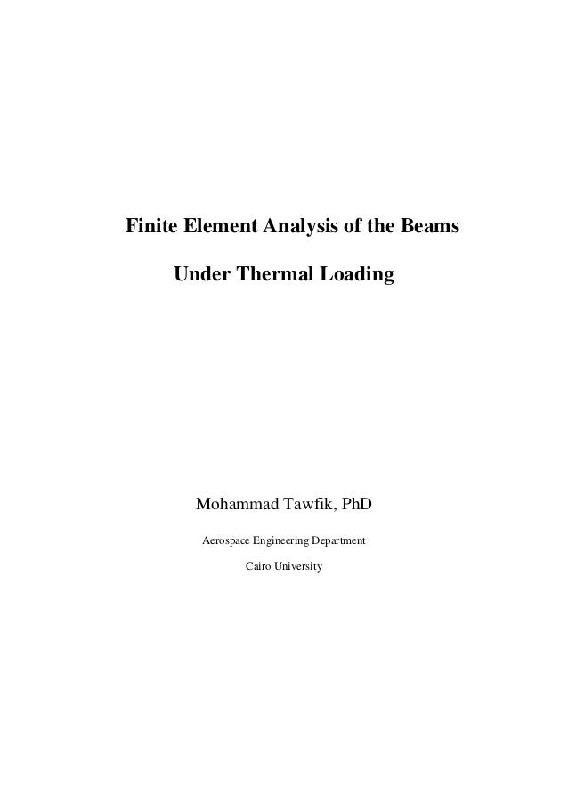 Finite Element Analysis of the Beams Under Thermal Loading Mohammad Tawfik, PhD Aerospace Engineering Department Cairo Uni...