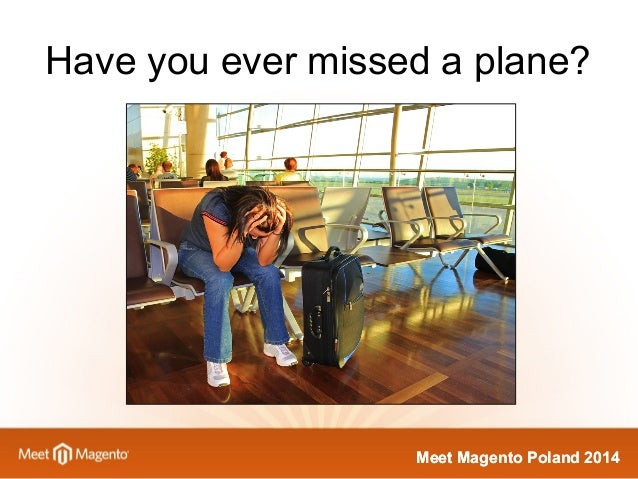 Have you ever missed a plane?  MMeeeett MMaaggeennttoo PPoollaanndd 22001144