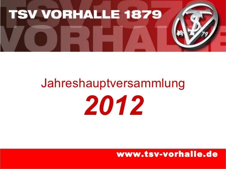 Jahreshauptversammlung      2012           www.tsv-vorhalle.de
