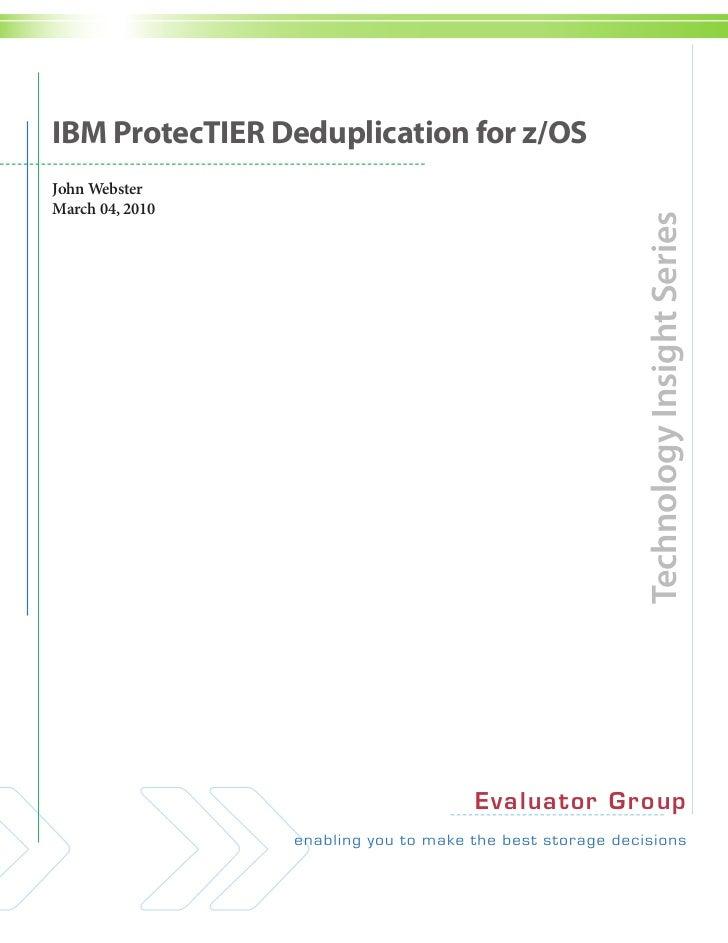 IBM ProtecTIER Deduplication for z/OSJohn WebsterMarch 04, 2010                                            Technology Insi...