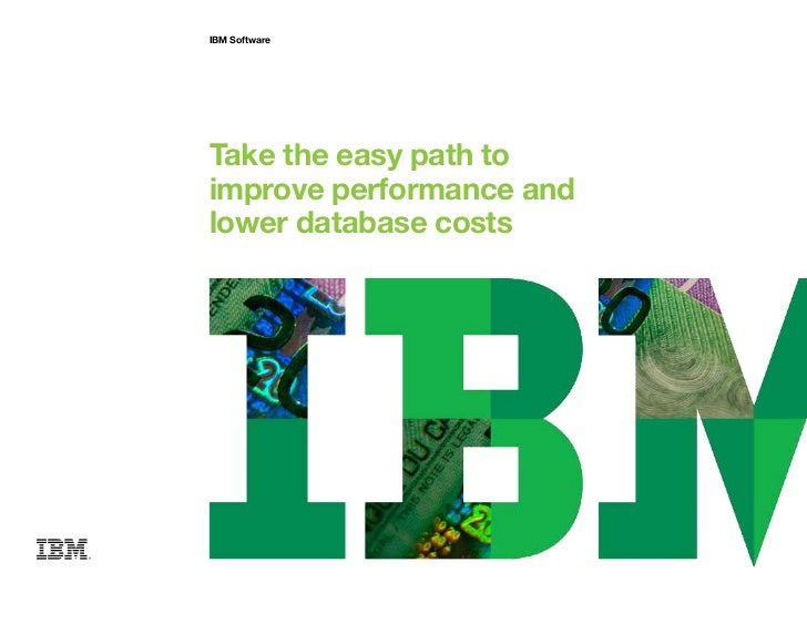 IBM SoftwareTake the easy path toimprove performance andlower database costs