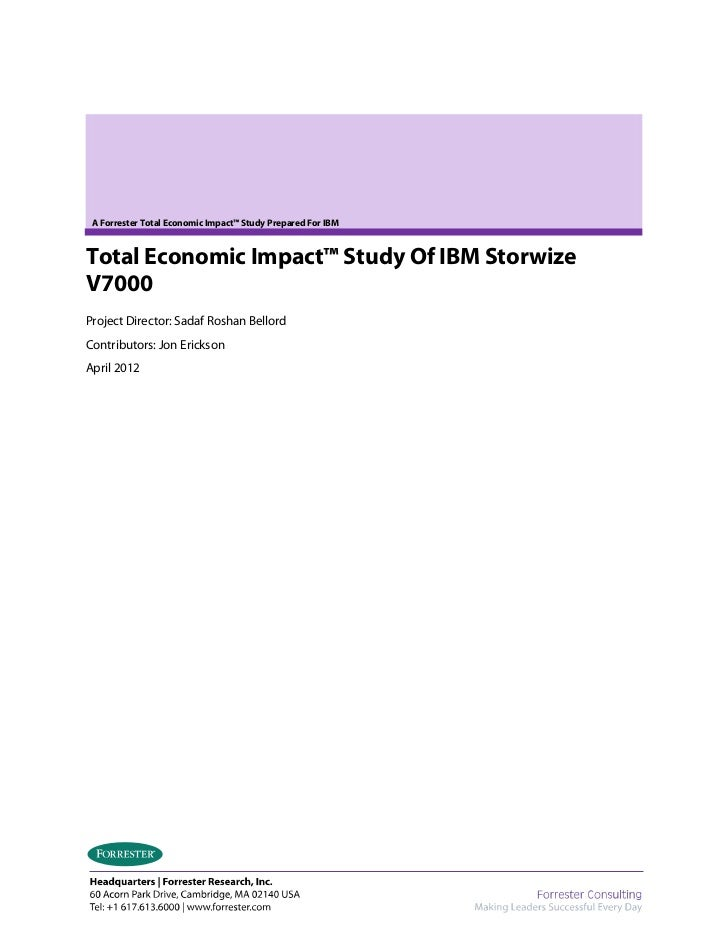 A Forrester Total Economic Impact™ Study Prepared For IBMTotal Economic Impact™ Study Of IBM StorwizeV7000Project Director...