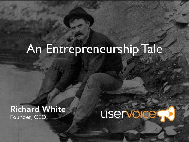 Richard White Founder, CEO An Entrepreneurship Tale