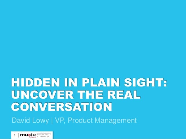 HIDDEN IN PLAIN SIGHT:UNCOVER THE REALCONVERSATIONDavid Lowy | VP, Product Management       PROPRIETARY &1      CONFIDENTIAL