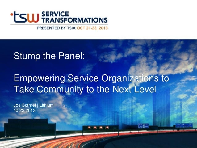 Stump the Panel:  Empowering Service Organizations to Take Community to the Next Level Joe Cothrel | Lithium 10.22.2013
