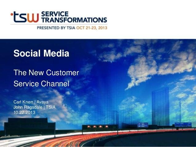 Social Media The New Customer Service Channel Carl Knerr | Avaya John Ragsdale | TSIA 10.22.2013