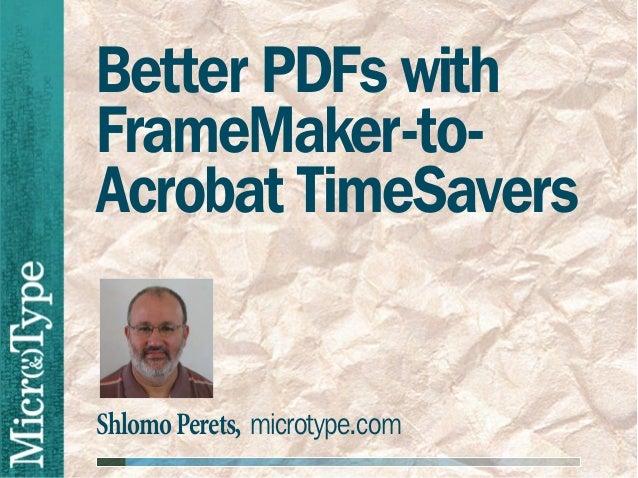 Better PDFs withFrameMaker-to-Acrobat TimeSaversShlomo Perets, microtype.com