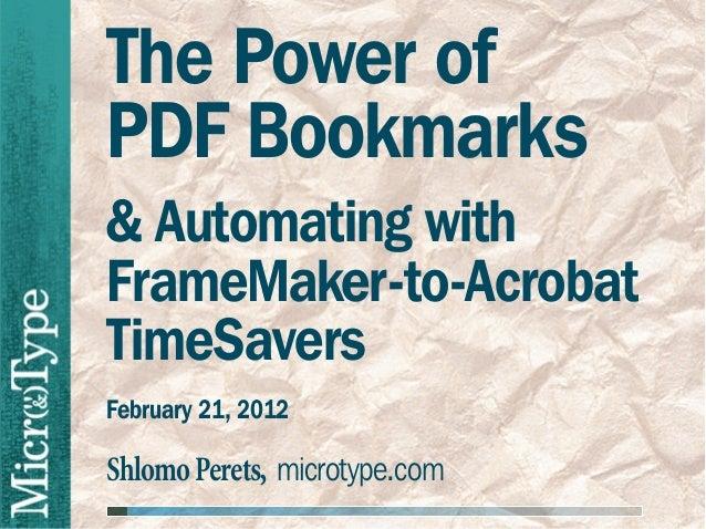 The Power ofPDF Bookmarks& Automating withFrameMaker-to-AcrobatTimeSaversFebruary 21, 2012Shlomo Perets, microtype.com