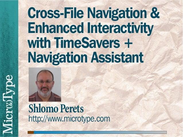 Cross-File Navigation &Enhanced Interactivitywith TimeSavers +Navigation AssistantShlomo Peretshttp://www.microtype.com