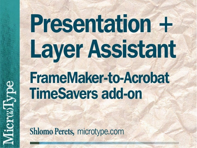 Presentation +Layer AssistantFrameMaker-to-AcrobatTimeSavers add-onShlomo Perets, microtype.com