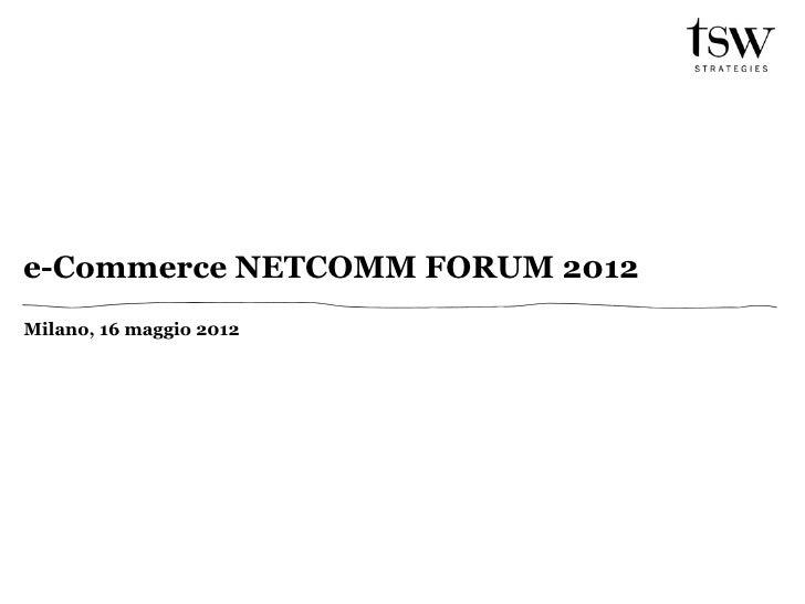 e-Commerce NETCOMM FORUM 2012Milano, 16 maggio 2012