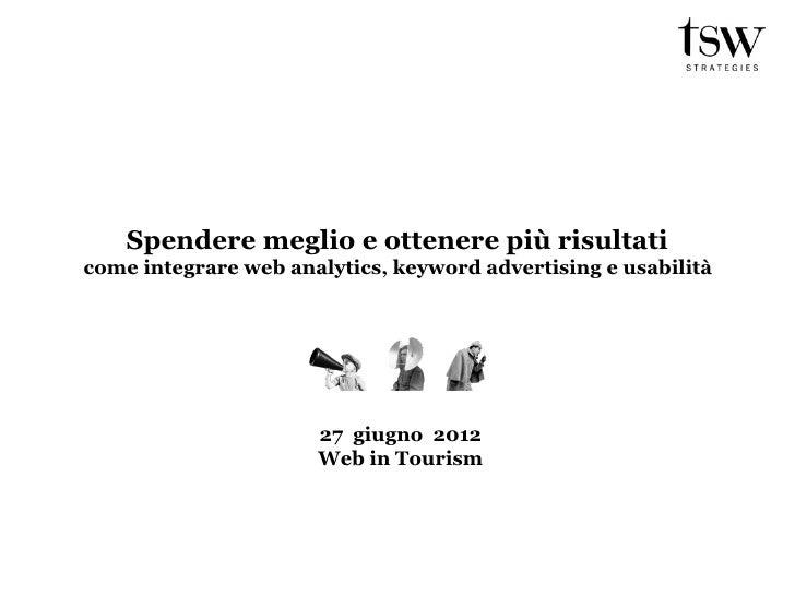 Spendere meglio e ottenere più risultaticome integrare web analytics, keyword advertising e usabilità                     ...