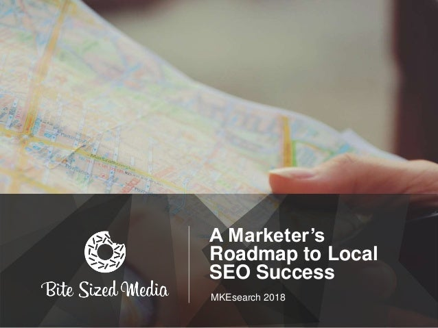 A Marketer's Roadmap to Local SEO Success MKEsearch 2018