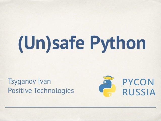(Un)safe Python Tsyganov Ivan Positive Technologies