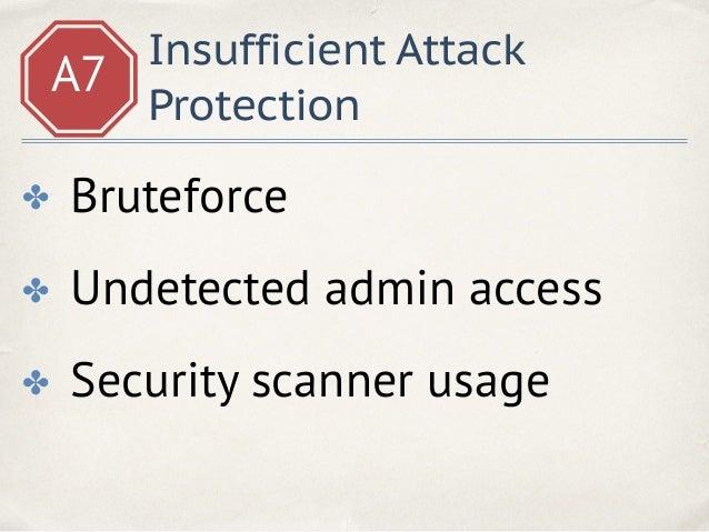 A7 Attack protection Django ✤ Logs all logins ✤ Applies rate limits ✤ Supports blacklists ✤ … django-defender https://gith...
