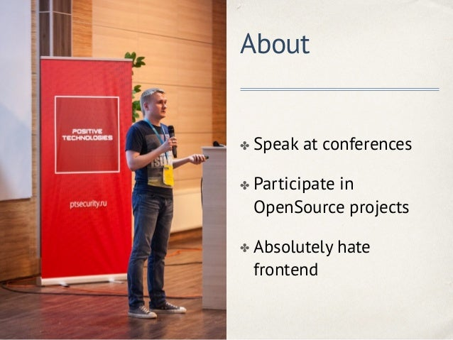 About ✤ Speak at conferences ✤ Participate in OpenSource projects ✤ Absolutely hate frontend