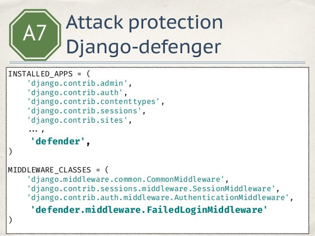 A7 Attack protection Flask flask-security https://github.com/mattupstate/flask-security ✤ Session based authentication ✤ Rol...