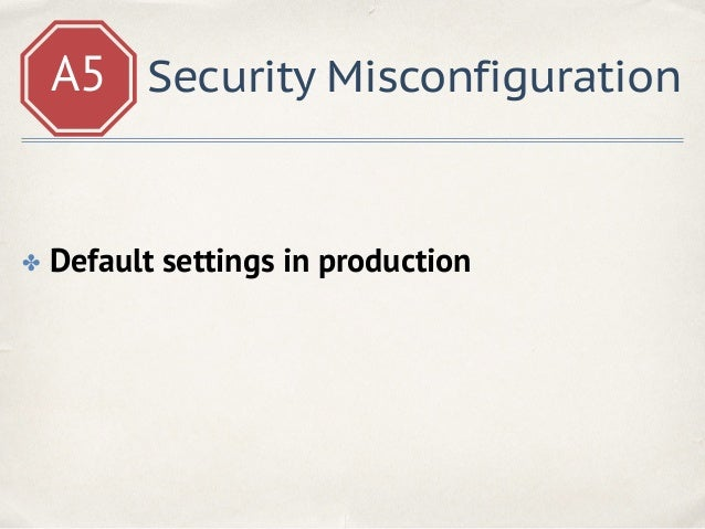 A5 Security Misconfiguration Used default settings