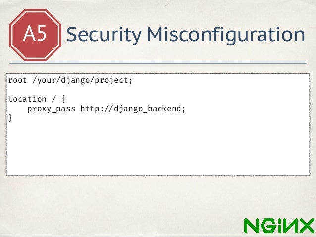 A5 Security Misconfiguration GET http: //yoursite.com/manage.py $ tree /your/django/project   + -- media +---- style.css +...