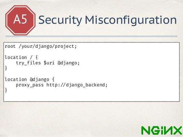 A5 Security Misconfiguration location /media { alias /your/django/project/media; } location /static { alias /your/django/p...
