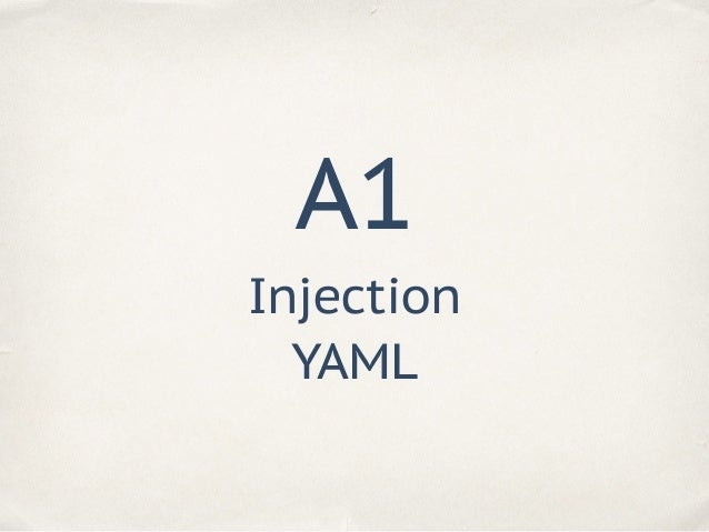 Injection YAML A1 user_input = ''' key: value ''' data = yaml.load(user_input) {'key': 'value'}