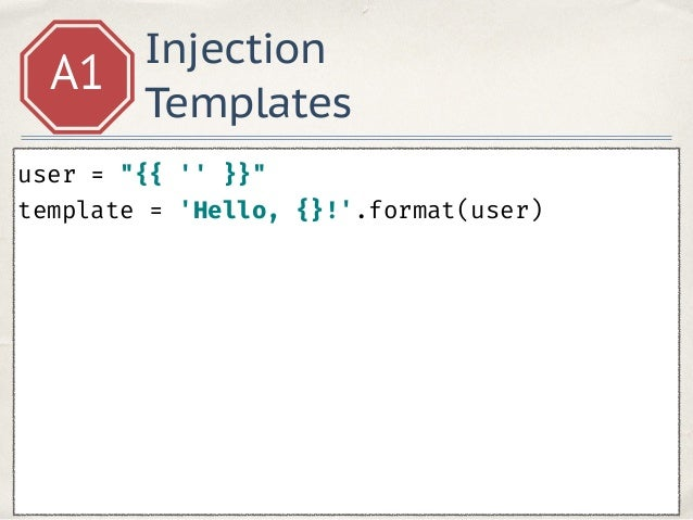 """Injection Templates A1 user = """"{{ ''.__class__ }}"""" template = 'Hello, {}!'.format(user)"""