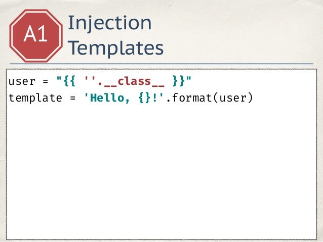 """Injection Templates A1 user = """"{{ ''.__class__.__base__.__subclasses__() }}"""" template = 'Hello, {}!'.format(user)"""