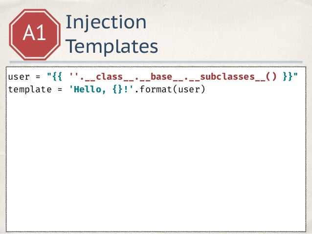 """Injection. Templates.A1 user = """"{{''}}"""" template = 'Hello, %s!' % user Hello, [ <class 'property'>, <class 'operator.itemg..."""