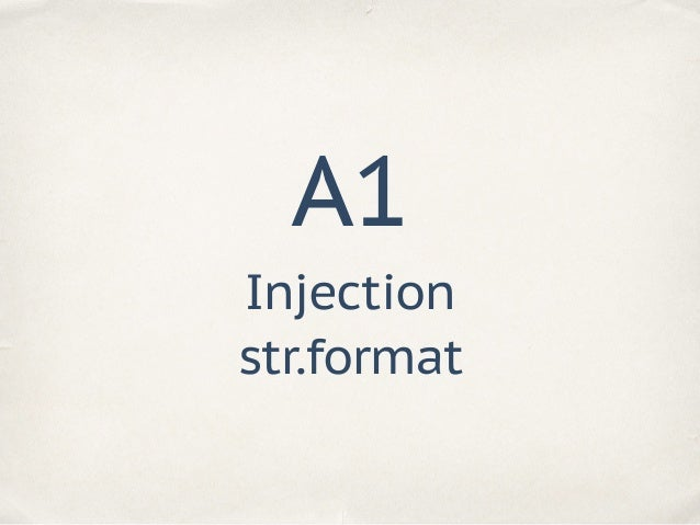 Injection str.format A1 entry = LogEntry( id=1, time=time.time(), msg='System loaded') print(format_log('{entry.id}: {ent...