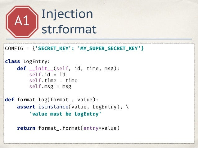 Injection str.format A1 entry = LogEntry( id=1, time=time.time(), msg='System loaded') print(format_log( '{entry.__init__...