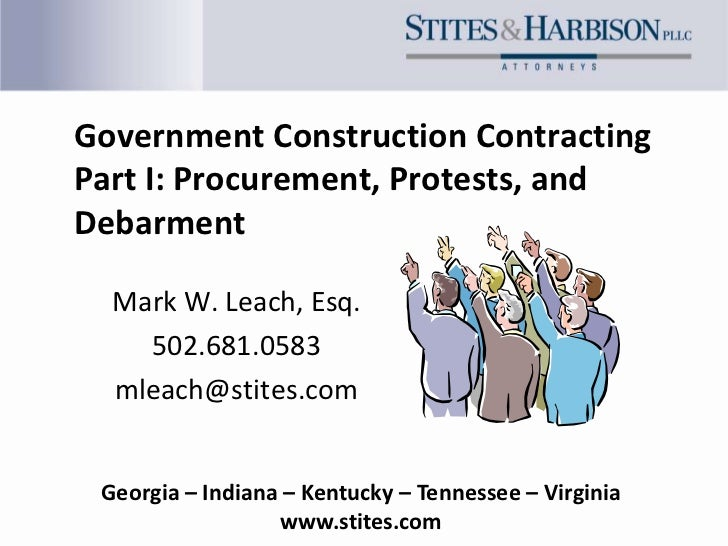 Government Construction ContractingPart I: Procurement, Protests, andDebarment  Mark W. Leach, Esq.    502.681.0583  mleac...