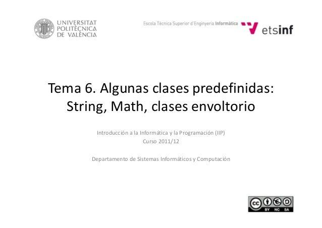 Tema6.Algunasclasespredefinidas: String,Math,clasesenvoltorio IntroducciónalaInformáticaylaProgramación(IIP...