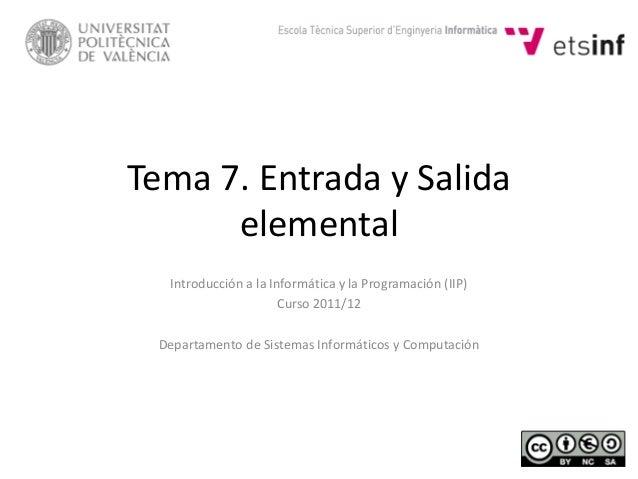 Tema 7. Entrada y Salida elemental Introducción a la Informática y la Programación (IIP) Curso 2011/12 Departamento de Sis...