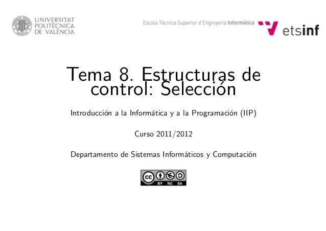 Tema 8. Estructuras de control: Selecci´on Introducci´on a la Inform´atica y a la Programaci´on (IIP) Curso 2011/2012 Depa...