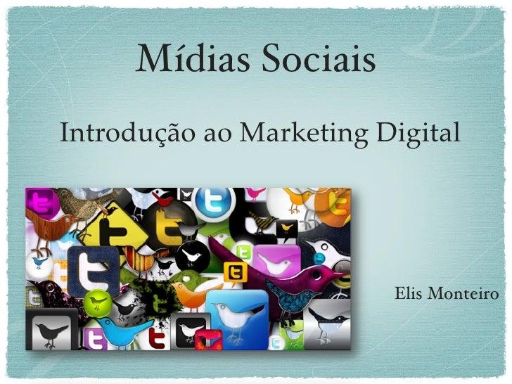 Mídias SociaisIntrodução ao Marketing Digital                         Elis Monteiro