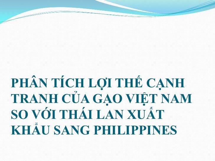 PHÂN TÍCH LỢI THẾ CẠNHTRANH CỦA GẠO VIỆT NAMSO VỚI THÁI LAN XUẤTKHẨU SANG PHILIPPINES