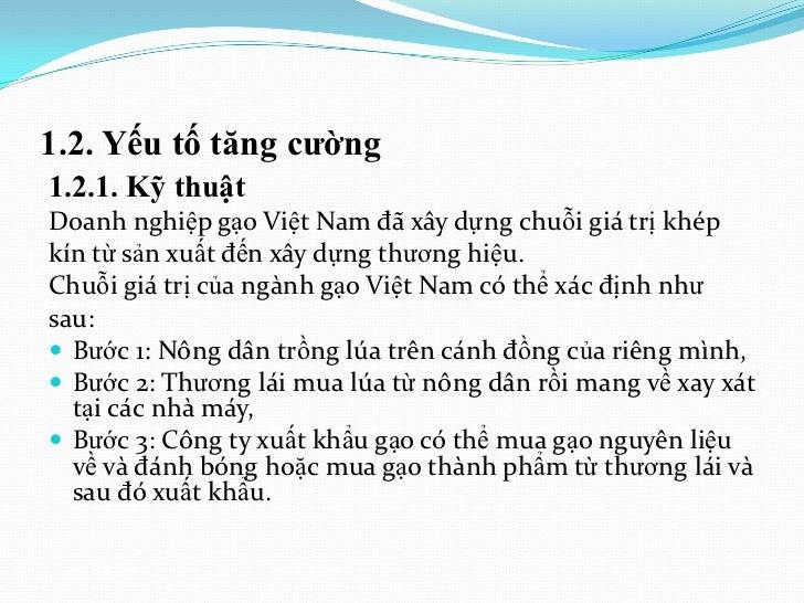 1.2. Yếu tố tăng cƣờng1.2.1. Kỹ thuậtDoanh nghiệp gạo Việt Nam đã xây dựng chuỗi giá trị khépkín từ sản xuất đến xây dựng ...